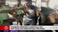 PNP logra detener en Chimbote a ex oficial que tenía requisitorias [VIDEO]